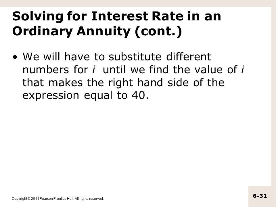 Copyright © 2011 Pearson Prentice Hall. All rights reserved. 6-31 Solving for Interest Rate in an Ordinary Annuity (cont.) We will have to substitute