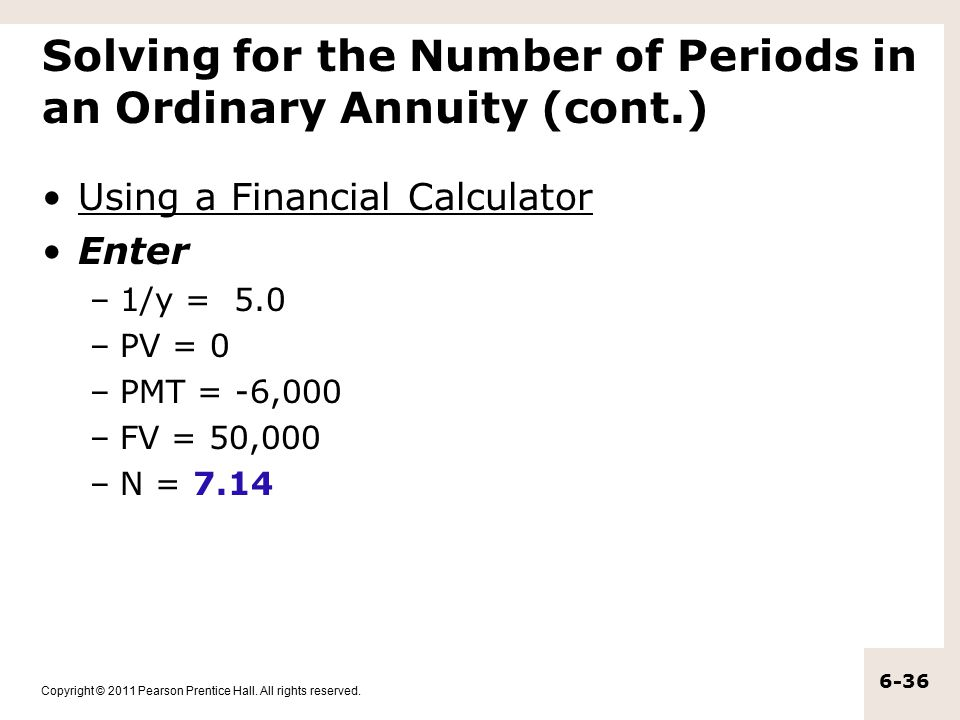 Copyright © 2011 Pearson Prentice Hall. All rights reserved. 6-36 Solving for the Number of Periods in an Ordinary Annuity (cont.) Using a Financial C