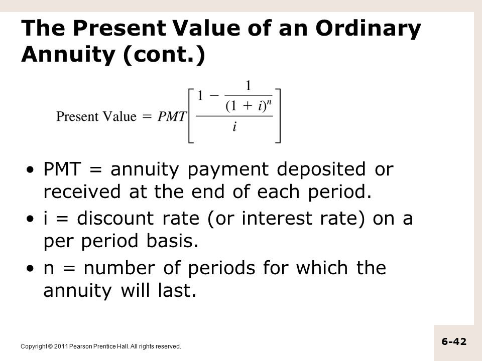 Copyright © 2011 Pearson Prentice Hall. All rights reserved. 6-42 The Present Value of an Ordinary Annuity (cont.) PMT = annuity payment deposited or