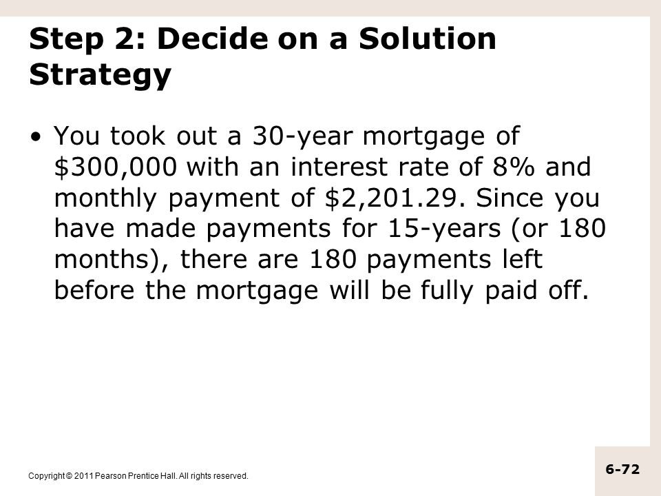Copyright © 2011 Pearson Prentice Hall. All rights reserved. 6-72 Step 2: Decide on a Solution Strategy You took out a 30-year mortgage of $300,000 wi