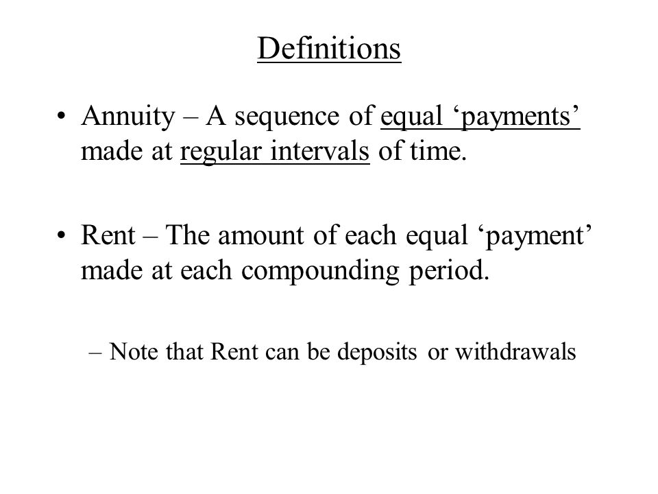 Definitions Annuity – A sequence of equal 'payments' made at regular intervals of time.