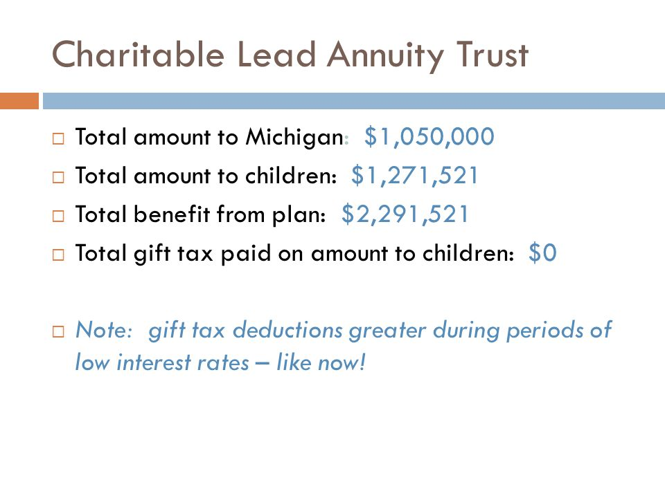 Charitable Lead Annuity Trust  Total amount to Michigan: $1,050,000  Total amount to children: $1,271,521  Total benefit from plan: $2,291,521  To