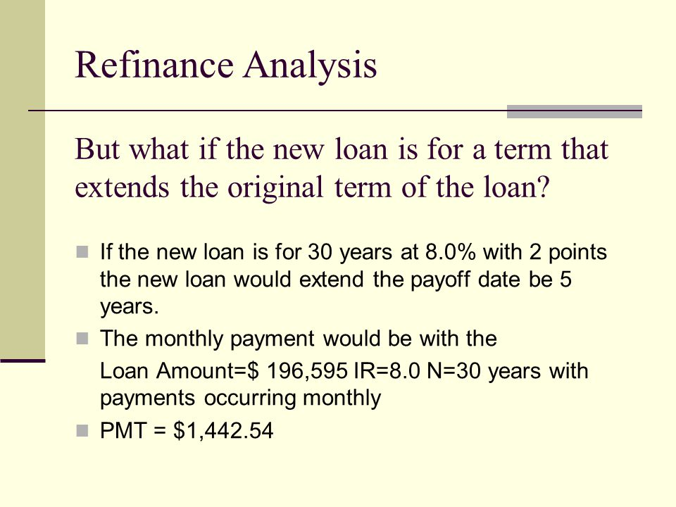 But what if the new loan is for a term that extends the original term of the loan.