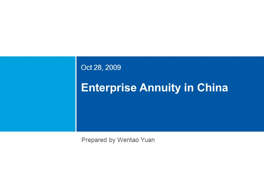 Enterprise Annuity in China Oct 28, 2009 Prepared by Wentao Yuan