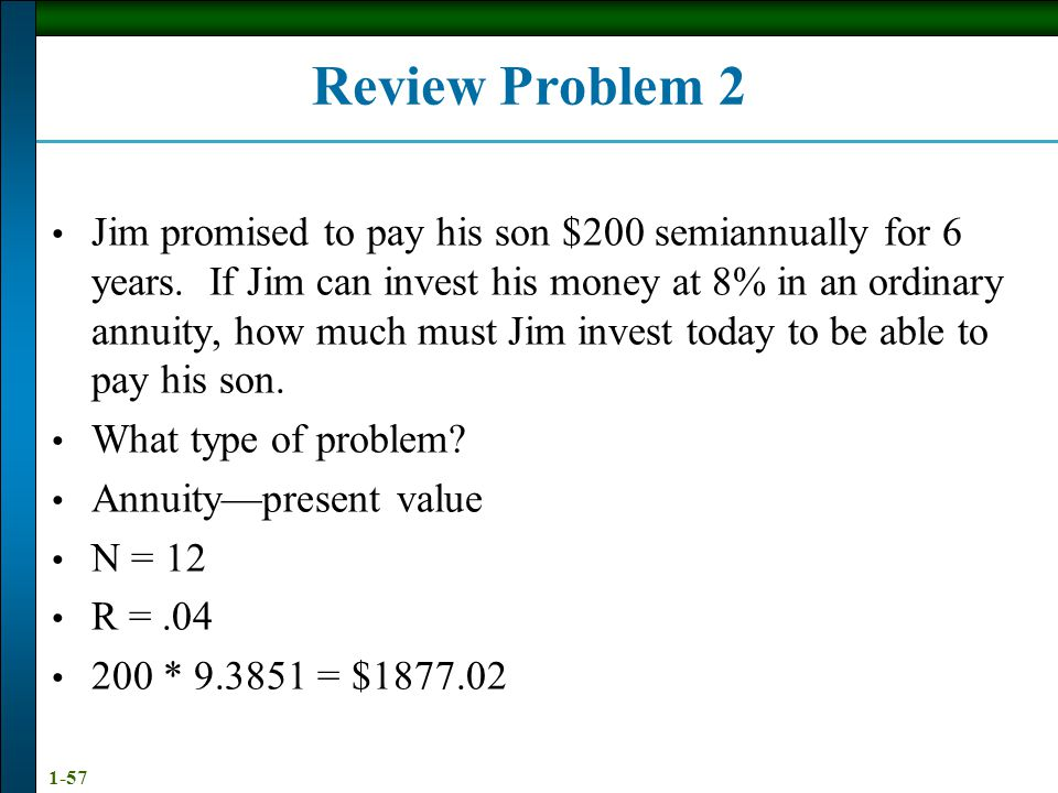 1-57 Review Problem 2 Jim promised to pay his son $200 semiannually for 6 years.