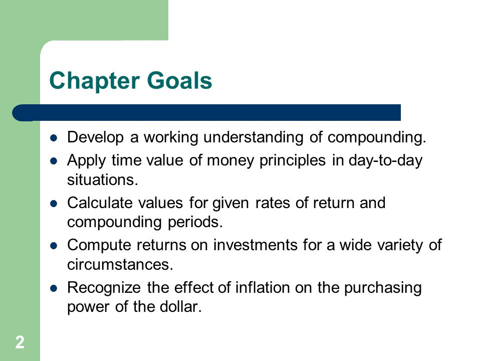 2 Chapter Goals Develop a working understanding of compounding.