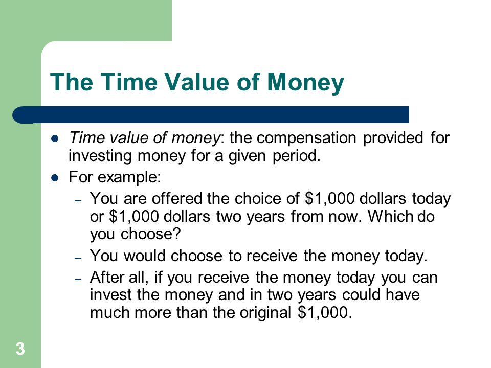 3 The Time Value of Money Time value of money: the compensation provided for investing money for a given period.