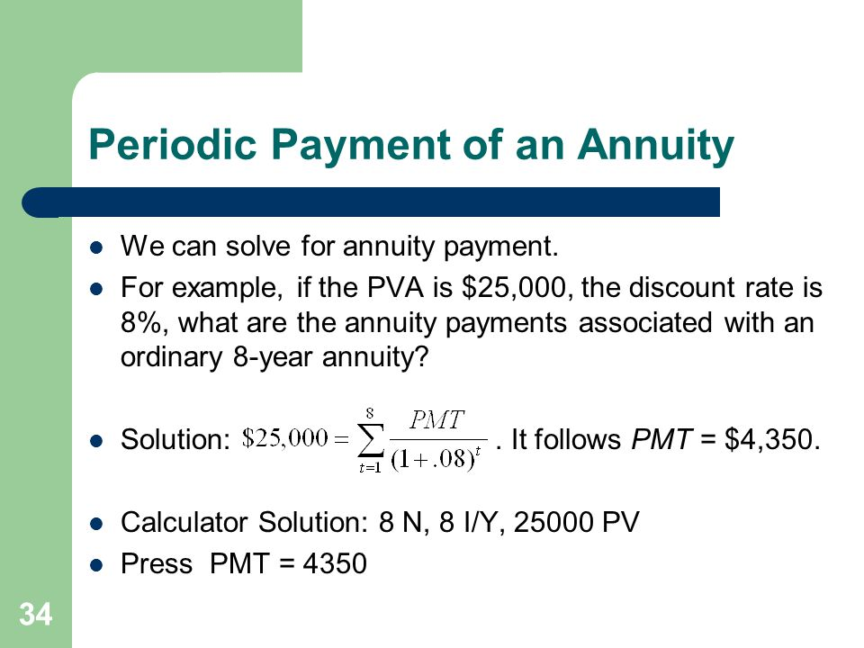 34 Periodic Payment of an Annuity We can solve for annuity payment.