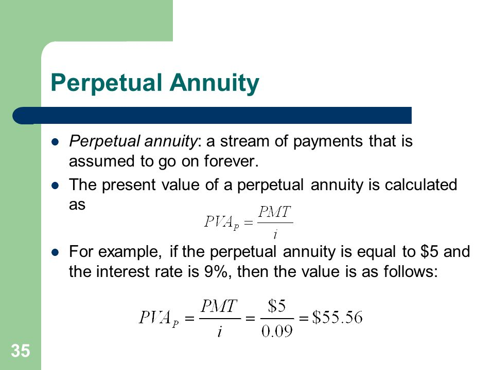 35 Perpetual Annuity Perpetual annuity: a stream of payments that is assumed to go on forever.
