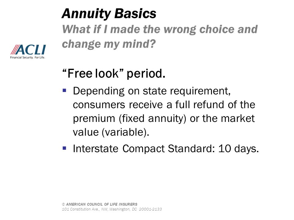 © AMERICAN COUNCIL OF LIFE INSURERS 101 Constitution Ave., NW, Washington, DC 20001-2133 Annuity Basics What if I made the wrong choice and change my