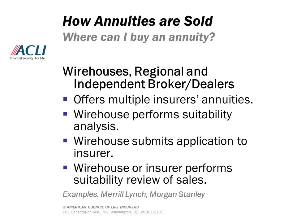 © AMERICAN COUNCIL OF LIFE INSURERS 101 Constitution Ave., NW, Washington, DC 20001-2133 How Annuities are Sold Where can I buy an annuity? Wirehouses