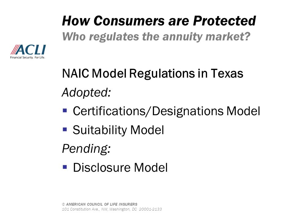 © AMERICAN COUNCIL OF LIFE INSURERS 101 Constitution Ave., NW, Washington, DC 20001-2133 How Consumers are Protected Who regulates the annuity market.