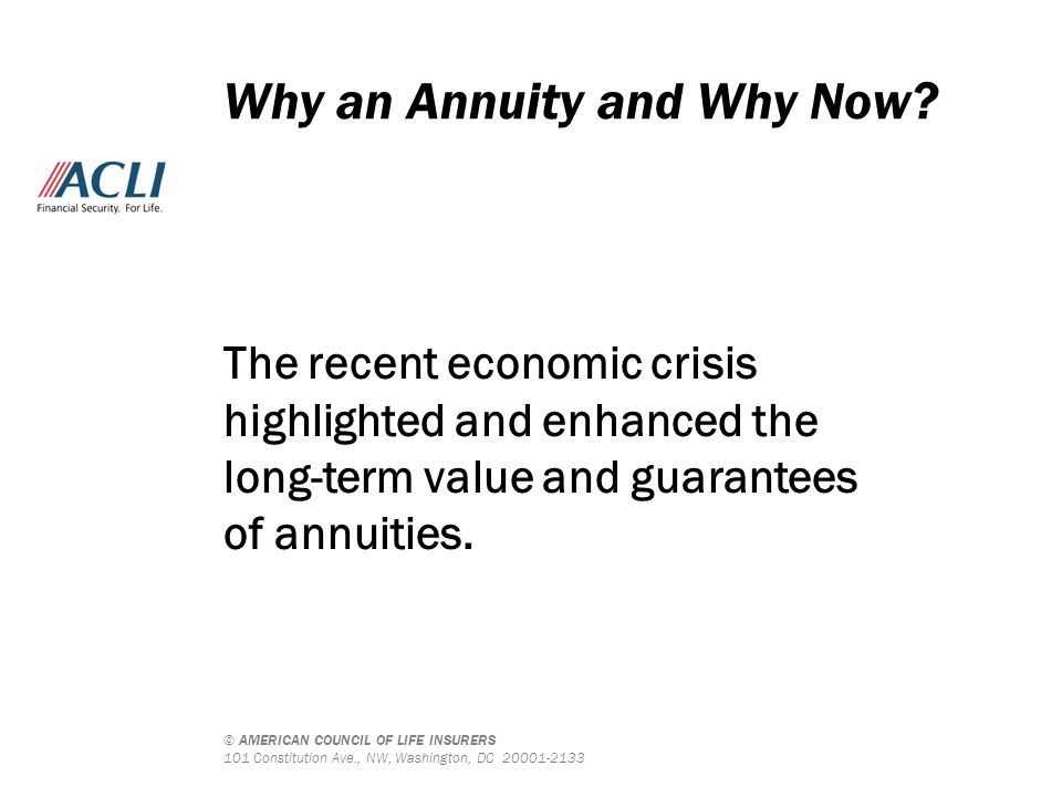 © AMERICAN COUNCIL OF LIFE INSURERS 101 Constitution Ave., NW, Washington, DC 20001-2133 An annuity:  is an insurance contract.