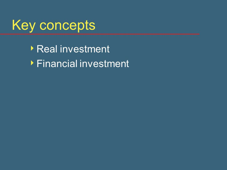 Key concepts  Real investment  Financial investment