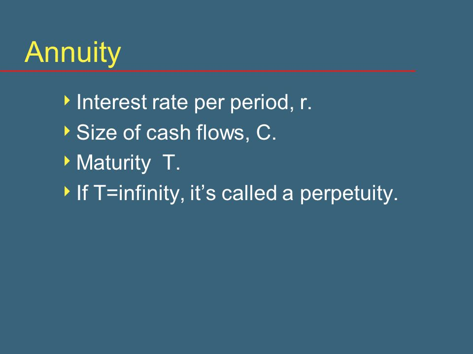 Annuity  Interest rate per period, r.  Size of cash flows, C.