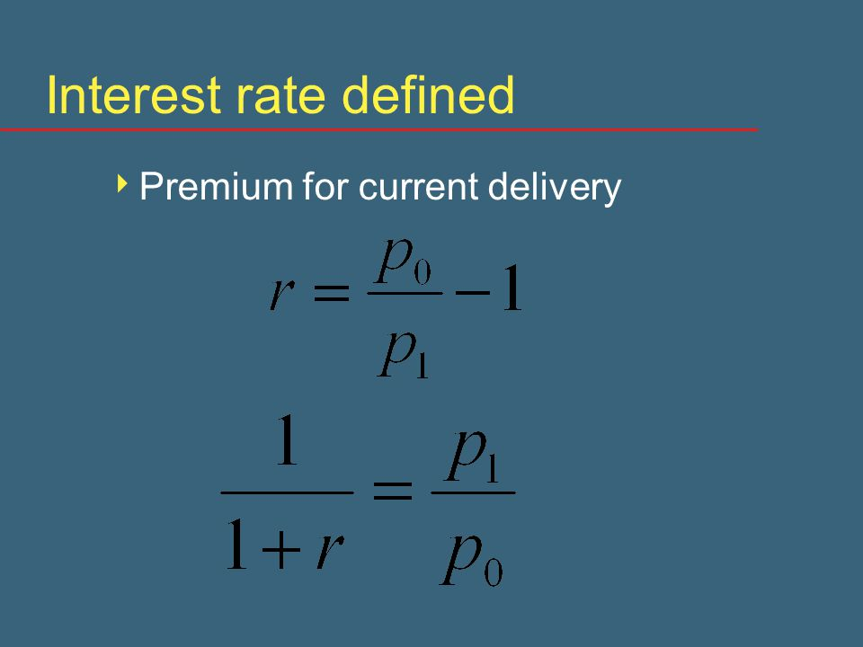 Interest rate defined  Premium for current delivery