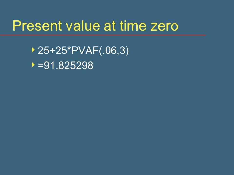 Present value at time zero  25+25*PVAF(.06,3)  =91.825298