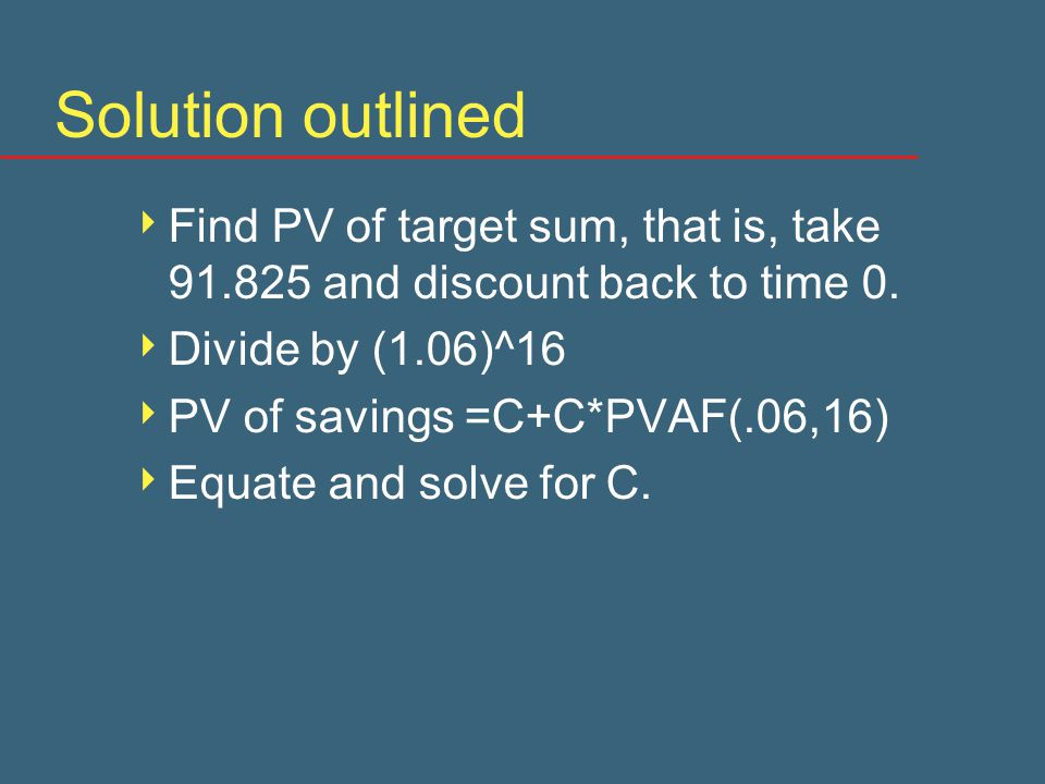 Solution outlined  Find PV of target sum, that is, take 91.825 and discount back to time 0.