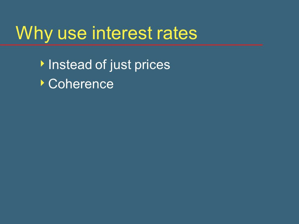 Why use interest rates  Instead of just prices  Coherence