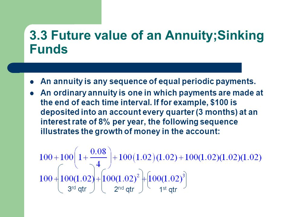 3.3 Future value of an Annuity;Sinking Funds An annuity is any sequence of equal periodic payments.