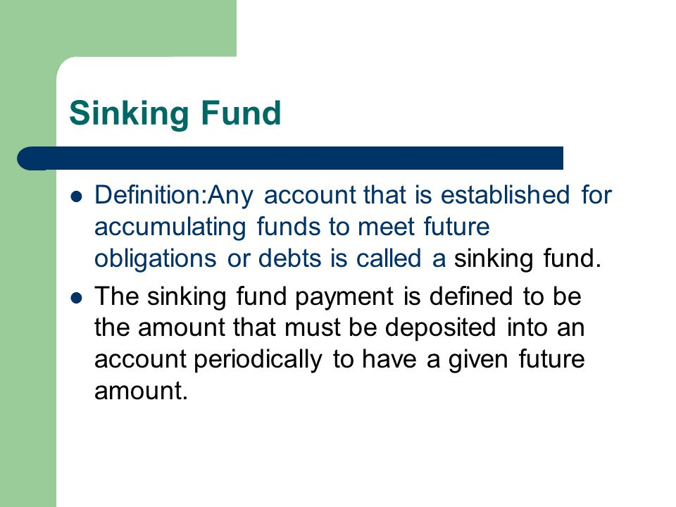 Sinking Fund Definition:Any account that is established for accumulating funds to meet future obligations or debts is called a sinking fund. The sinki