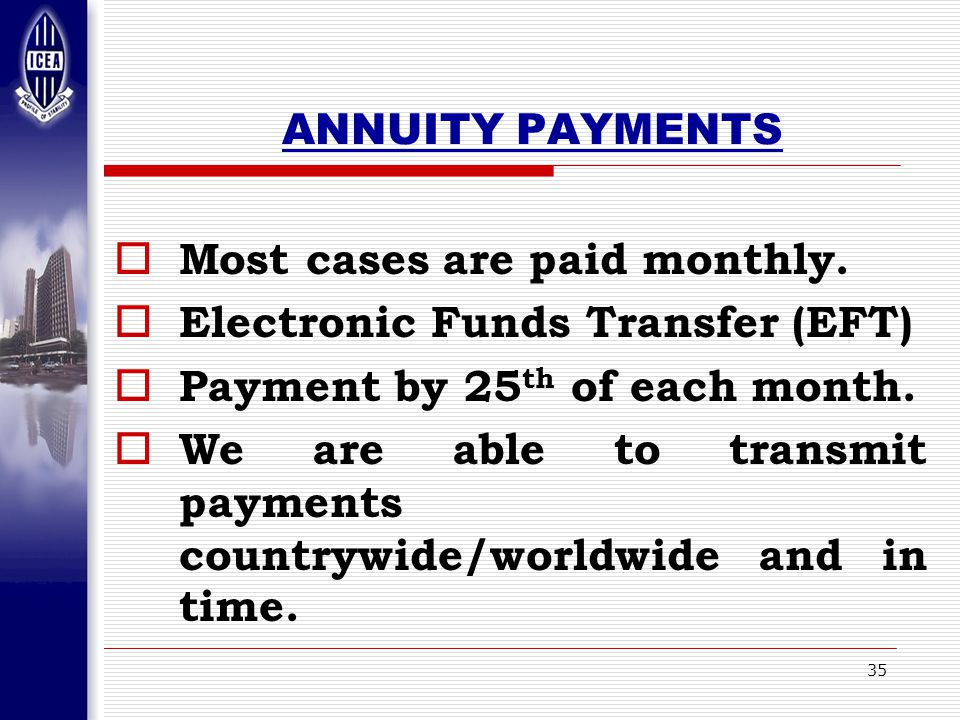 35 ANNUITY PAYMENTS  Most cases are paid monthly.