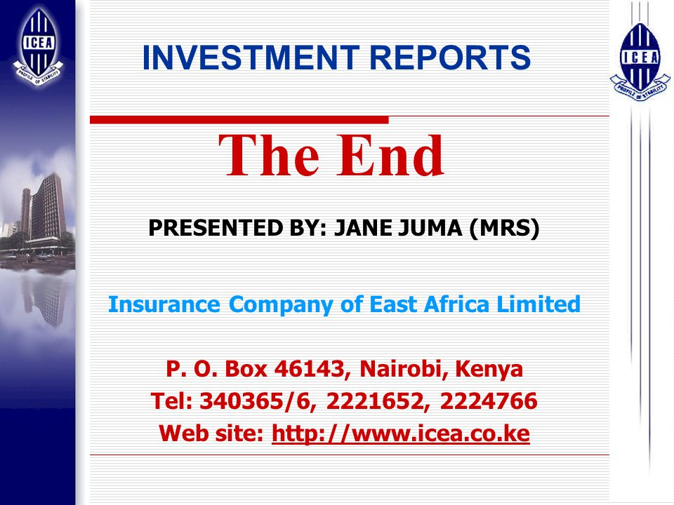 38 The End INVESTMENT REPORTS PRESENTED BY: JANE JUMA (MRS) Insurance Company of East Africa Limited P.