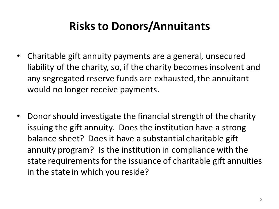 Investment Risk to Charity The charity should consider engaging a qualified investment advisor to assist in developing a formal Investment Policy Statement which establishes asset allocation guidelines based on the specific characteristics of the charity's gift annuity pool as well as the risk tolerance of the institution's governing board.