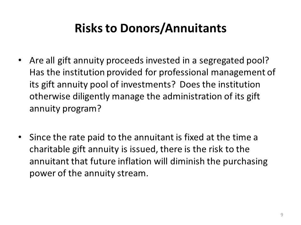 Investment Risk to Charity Although many charities are reluctant to consider reinsuring individual annuity contracts because they feel it will likely diminish the institution's ultimate benefits from the contract, in certain cases, particularly where a contract is large relative to the total annuity investment pool or where the annuitant is quite elderly, it may be prudent to consider reinsurance to mitigate the overall investment risk to the pool from a single or limited number of contracts.
