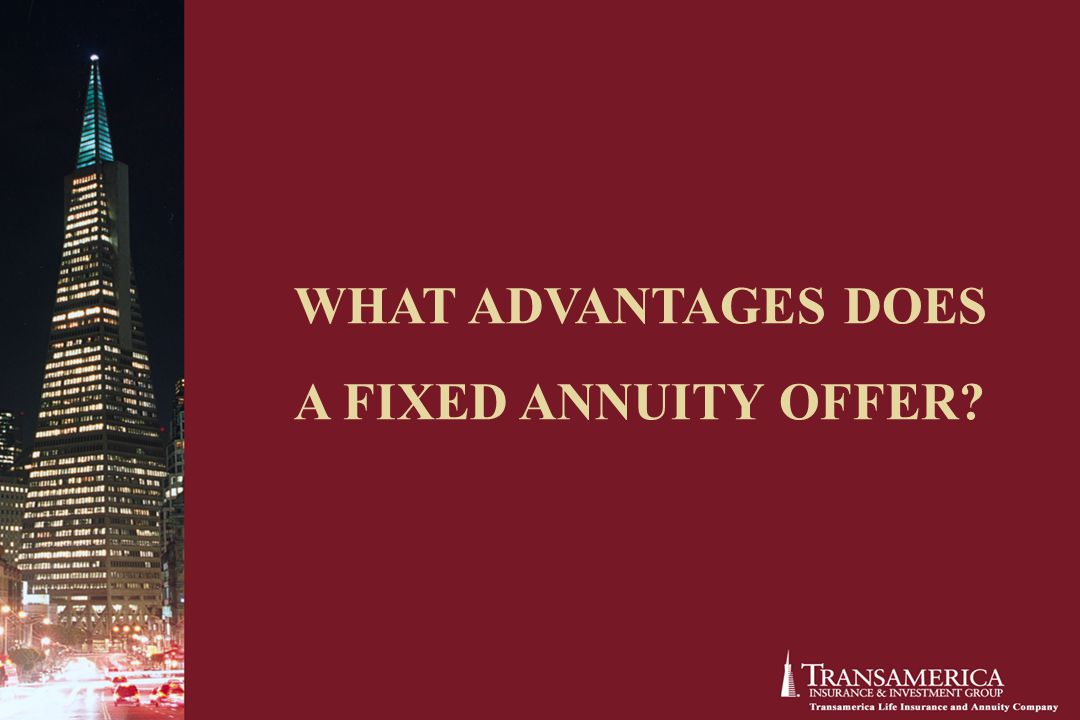 WHAT ADVANTAGES DOES A FIXED ANNUITY OFFER