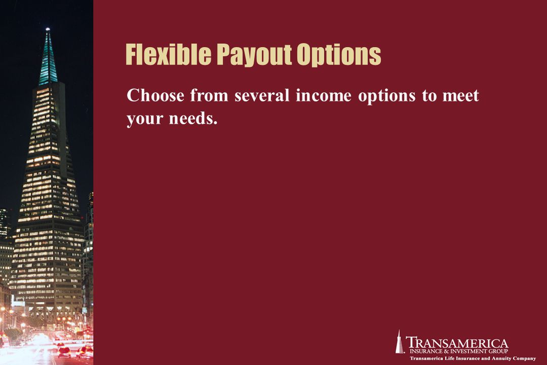 Flexible Payout Options Choose from several income options to meet your needs.