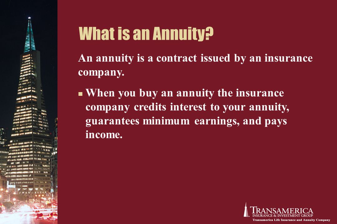 What is an Annuity. An annuity is a contract issued by an insurance company.