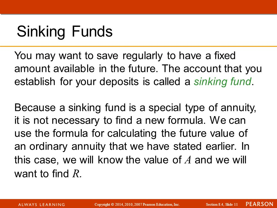 Copyright © 2014, 2010, 2007 Pearson Education, Inc.Section 8.4, Slide 11 You may want to save regularly to have a fixed amount available in the future.