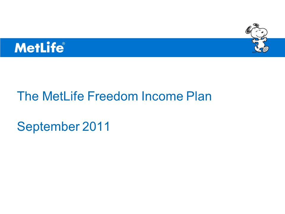 ©UFS The MetLife Freedom Income Plan September 2011 PRIVATE AND CONFIDENTIAL INTERNAL USE ONLY