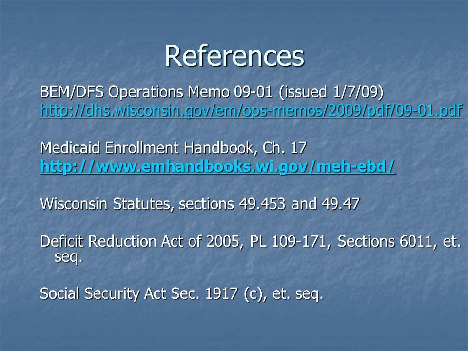References BEM/DFS Operations Memo 09-01 (issued 1/7/09) http://dhs.wisconsin.gov/em/ops-memos/2009/pdf/09-01.pdf Medicaid Enrollment Handbook, Ch.