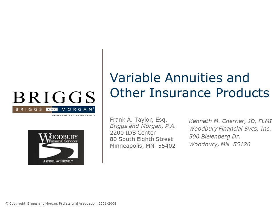 © Copyright, Briggs and Morgan, Professional Association, 2006-2008 Variable Annuities and Other Insurance Products Frank A. Taylor, Esq. Briggs and M
