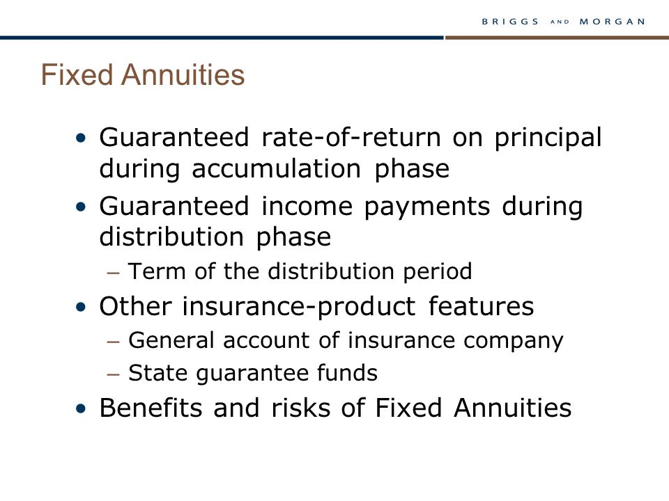Fixed Annuities Guaranteed rate-of-return on principal during accumulation phase Guaranteed income payments during distribution phase – Term of the di