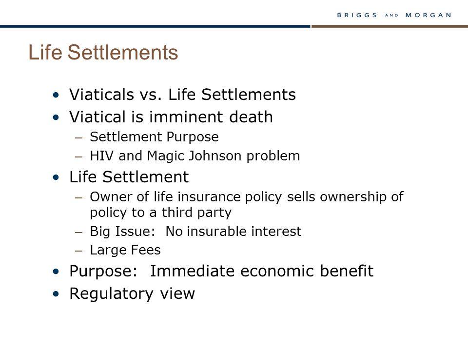 Life Settlements Viaticals vs. Life Settlements Viatical is imminent death – Settlement Purpose – HIV and Magic Johnson problem Life Settlement – Owne