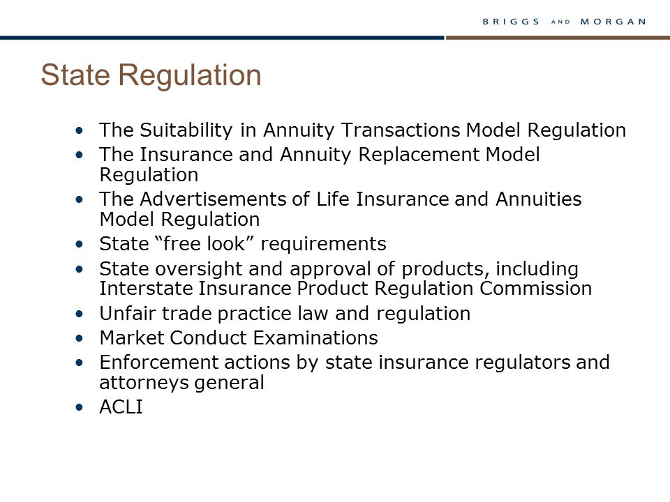 State Regulation The Suitability in Annuity Transactions Model Regulation The Insurance and Annuity Replacement Model Regulation The Advertisements of