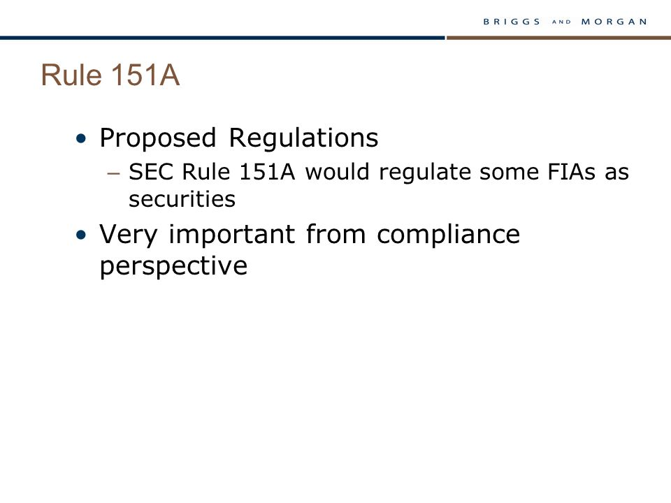 Rule 151A Proposed Regulations – SEC Rule 151A would regulate some FIAs as securities Very important from compliance perspective