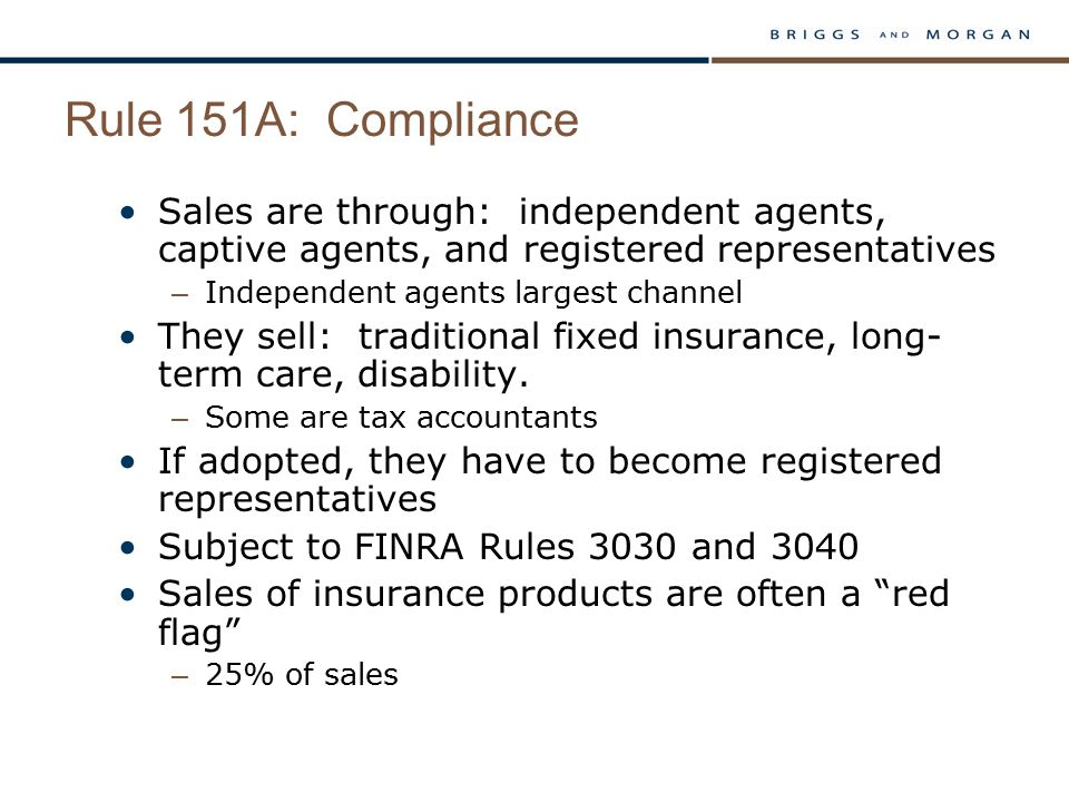 Rule 151A: Compliance Sales are through: independent agents, captive agents, and registered representatives – Independent agents largest channel They