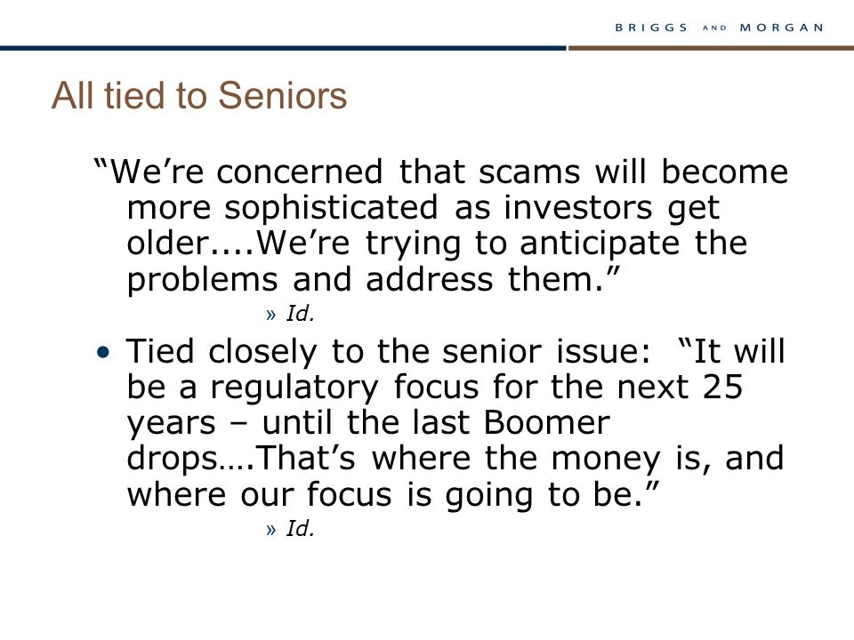 All tied to Seniors We're concerned that scams will become more sophisticated as investors get older....We're trying to anticipate the problems and address them. » Id.