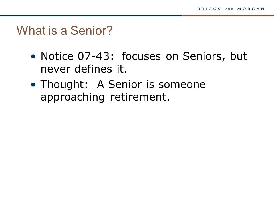 What is a Senior? Notice 07-43: focuses on Seniors, but never defines it. Thought: A Senior is someone approaching retirement.