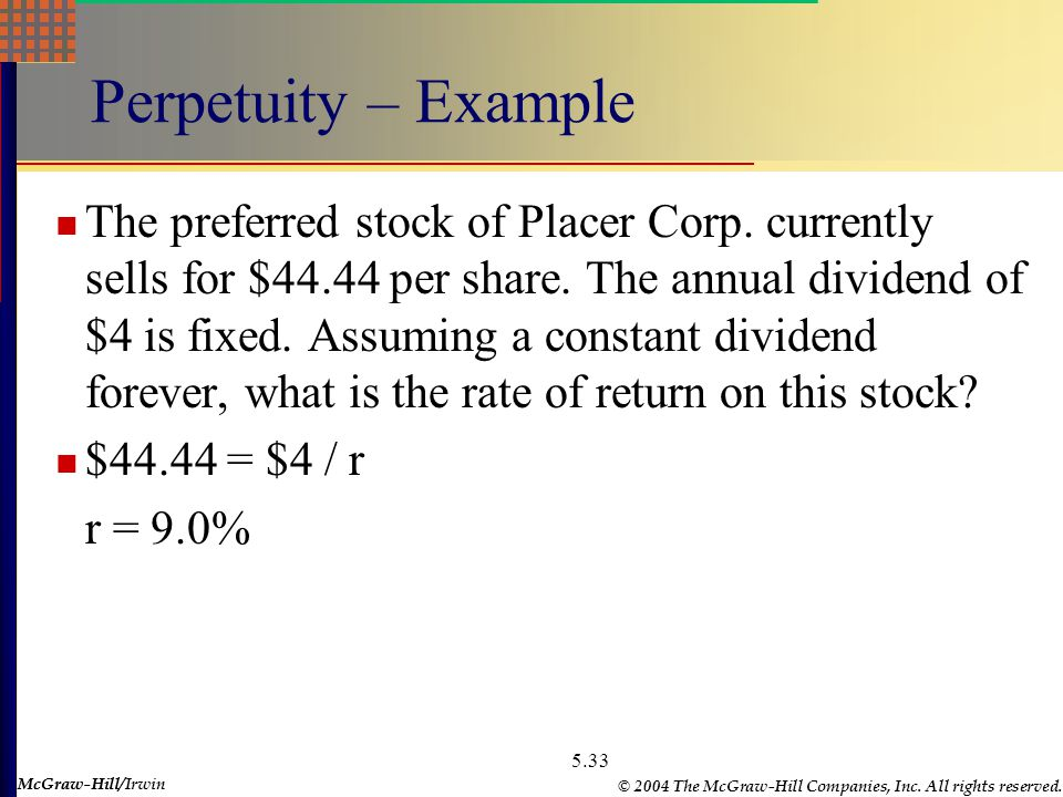 McGraw-Hill © 2004 The McGraw-Hill Companies, Inc. All rights reserved. McGraw-Hill/Irwin 5.33 Perpetuity – Example The preferred stock of Placer Corp