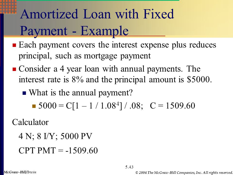 McGraw-Hill © 2004 The McGraw-Hill Companies, Inc. All rights reserved. McGraw-Hill/Irwin 5.43 Amortized Loan with Fixed Payment - Example Each paymen