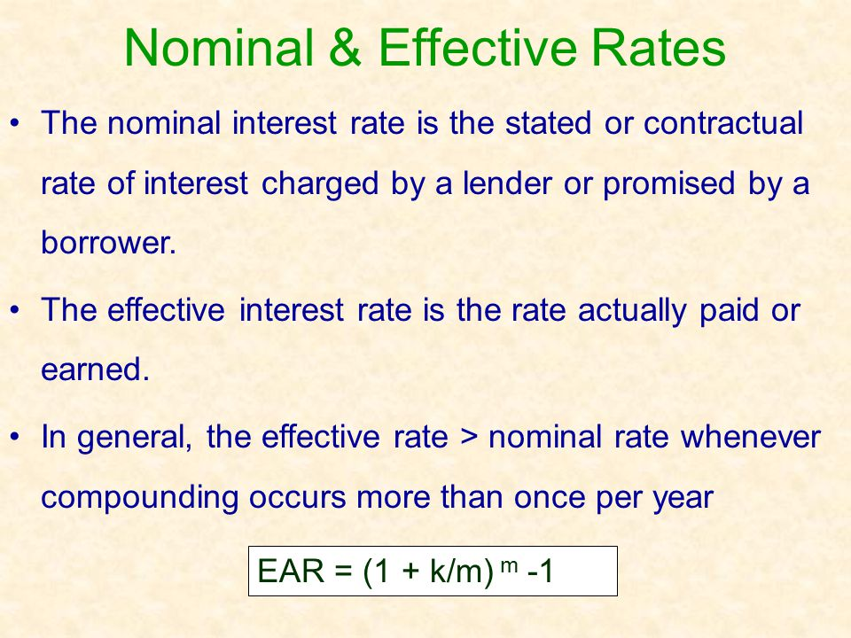 Nominal & Effective Rates The nominal interest rate is the stated or contractual rate of interest charged by a lender or promised by a borrower. The e