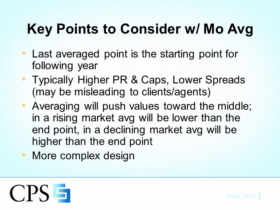 Key Points to Consider w/ Mo Avg Last averaged point is the starting point for following year Typically Higher PR & Caps, Lower Spreads (may be misleading to clients/agents) Averaging will push values toward the middle; in a rising market avg will be lower than the end point, in a declining market avg will be higher than the end point More complex design