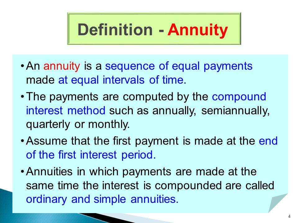 4 Definition - Annuity An annuity is a sequence of equal payments made at equal intervals of time.
