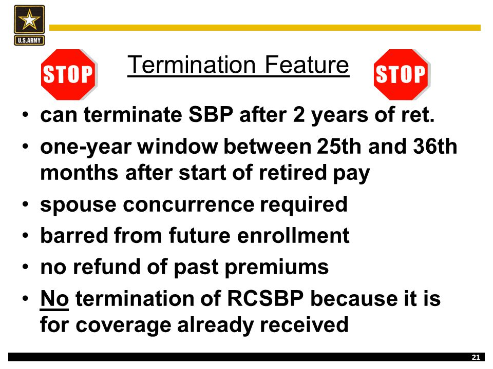 21 Termination Feature can terminate SBP after 2 years of ret. one-year window between 25th and 36th months after start of retired pay spouse concurre