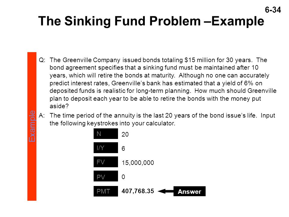 6-34 The Sinking Fund Problem –Example Q:The Greenville Company issued bonds totaling $15 million for 30 years.